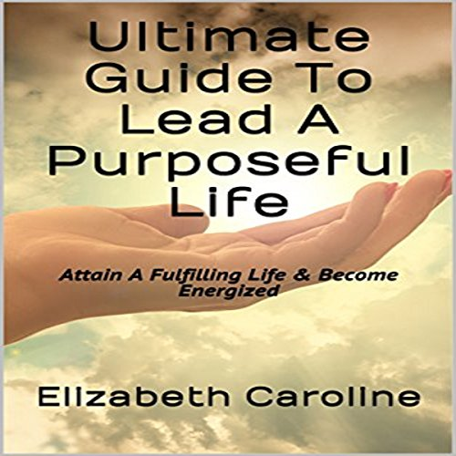 Ultimate Guide to Lead a Purposeful Life audiobook cover art