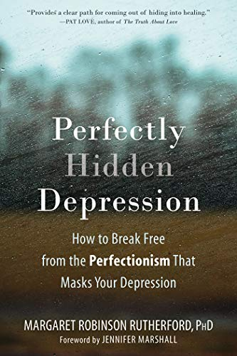 Perfectly Hidden Depression: How to Break Free from the Perfectionism That Masks Your Depression (English Edition)