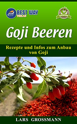 Goji Beeren: Rezepte und Infos zum Anbau von Goji (Superfoods 3)
