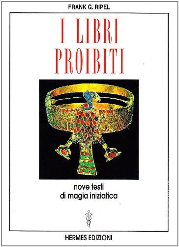 I libri proibiti. Nove testi di magia iniziatica