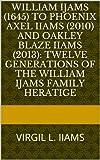 William Ijams (1645) to Phoenix Axel Iiams (2010) and Oakley Blaze Iiams (2013): Twelve Generations of the William Ijams Family Heratige: VIRGIL L. IIAMS (English Edition)