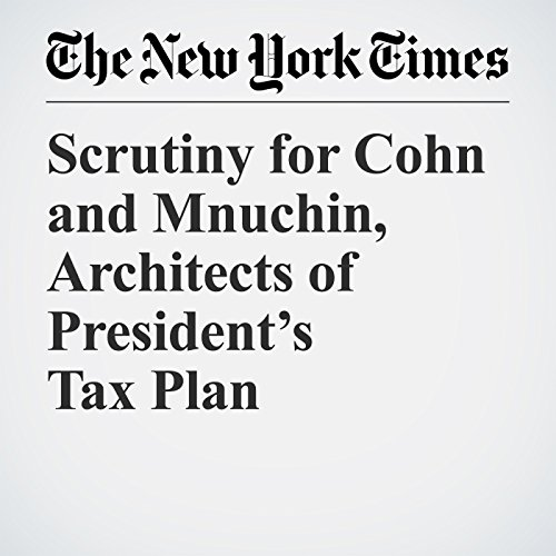 Scrutiny for Cohn and Mnuchin, Architects of President's Tax Plan copertina
