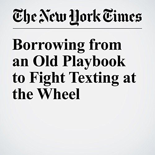 Borrowing from an Old Playbook to Fight Texting at the Wheel audiobook cover art