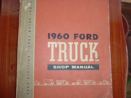1960 FORD TRUCK & PICKUP REPAIR SHOP & SERVICE MANUAL - COVERS F-100 F-250 F-350 F-500 Light Duty Medium Duty Heavy Duty Extra-Heavy Duty Super Duty Conventional Series Tilt Cab Series Tandem Axles School Bus Parcel Delivery