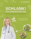 Schlank! für Berufstätige - Schlank! und gesund mit der Doc Fleck Methode - Das Kochbuch für...