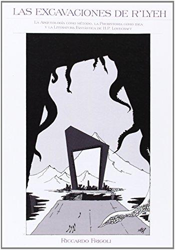 Excavaciones de r'lyeh, las: La arqueología como método, la prehistoria como idea y la literatura fantástica de HP Lovecraft (Ahia)