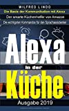 Mit Alexa in der Küche: Der smarte Küchenhelfer von Amazon – Alexa geht beim Kochen zur Hand. Nützliche Funktionen, Skills und Sprachbefehle