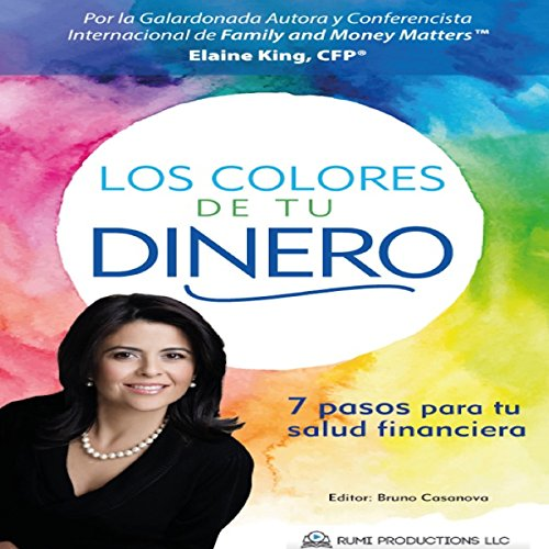 Los Colores de Tu Dinero: 7 Pasos Para Tu Salud Financiera [The Colors of Your Money. 7 Steps to Your Financial Health]                   By:                                                                                                                                 Elaine King                               Narrated by:                                                                                                                                 Maria Cristina Brito                      Length: 2 hrs and 35 mins     3 ratings     Overall 4.0