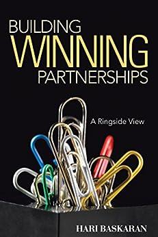Building Winning Partnerships: A Ringside View by [HARI BASKARAN]