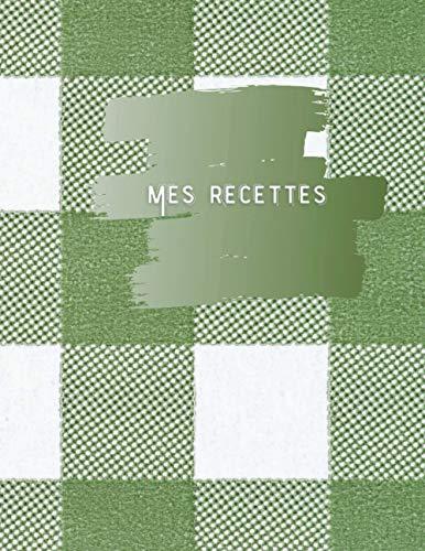 MES RECETTES – Livre de recettes à compléter: Ce cahier de recettes de cuisine à compléter va vous permettre de regroupez tous vos plats préférés, ... couverture souple / mat agréable au toucher.