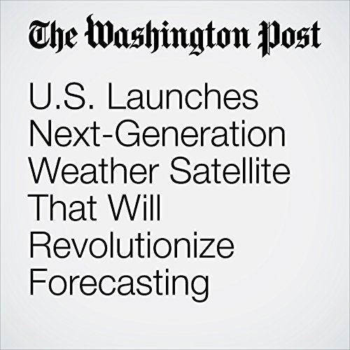 U.S. Launches Next-Generation Weather Satellite That Will Revolutionize Forecasting cover art