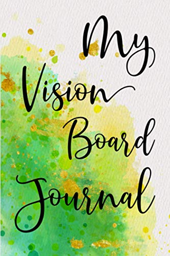 MY VISION BOARD JOURNAL: Cute journal with watercolor cover design. Vision board journal for an entrepreneur, high achiever, someone interested in self-improvement.