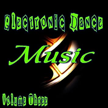 Electronic Dance Music Vol. Three