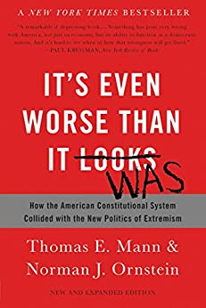 It's Even Worse Than It Looks: How the American Constitutional System Collided with the New Politics of Extremism by [Thomas E. Mann, Norman J. Ornstein]