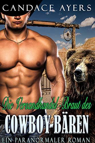 Die Versandhandel-Braut des Cowboy-Bären: Ein Paranormaler Roman (Die Cowboy Bären 2)