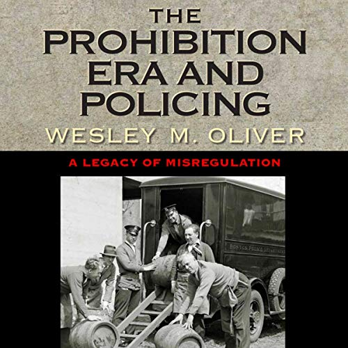 The Prohibition Era and Policing Audiobook By Wesley M. Oliver cover art