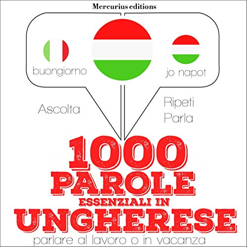 1000 parole essenziali in Ungherese     Ascolta. Ripeti. Parla.              By:                                                                                                                                 J. M. Gardner                               Narrated by:                                                                                                                                 Francesca,                                                                                        Bogi                      Length: 2 hrs and 35 mins     Not rated yet     Overall 0.0