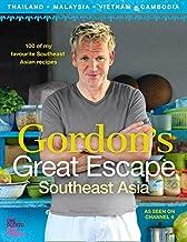 Gordon's Great Escape Southeast Asi: 100 of My Favourite Southeast Asian Recipes
