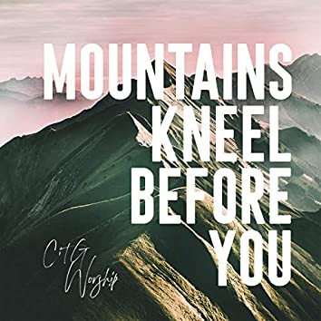 Mountains Kneel Before You