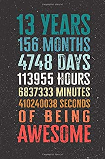 13 Years 156 Months Years Of Being Awesome: Funny 13 Year Old Gifts Happy 13th Birthday Gift Ideas / Journal / Notebook / ...