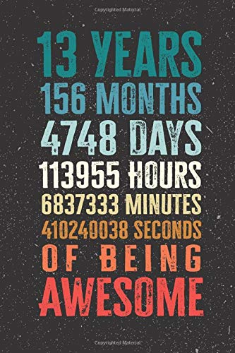 13 Years 156 Months Years Of Being Awesome: Funny 13 Year Old Gifts Happy 13th Birthday Gift Ideas / Journal / Notebook / Diary / Greeting Card Alternative for Boys & Girls