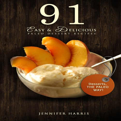 91 Easy and Delicious Paleo Dessert Recipes audiobook cover art