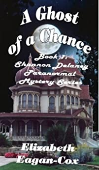 A Ghost of a Chance: Book 1 of the Shannon Delaney Paranormal Mystery Series by [Elizabeth Eagan-Cox]