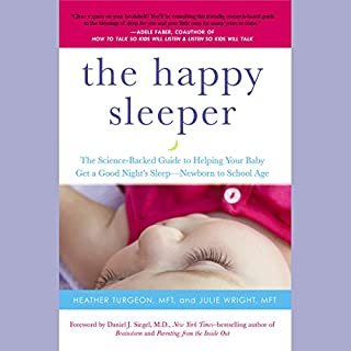 The Happy Sleeper     The Science-Backed Guide to Helping Your Baby Get a Good Night's Sleep - Newborn to School Age              By:                                                                                                                                 Heather Turgeon,                                                                                        Julie Wright,                                                                                        Daniel J. Siegel - foreword                               Narrated by:                                                                                                                                 Heather Turgeon,                                                                                        Julie Wright                      Length: 8 hrs and 30 mins     6 ratings     Overall 4.5