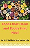 Foods that Harm and Foods that Heal: An A - Z Guide to Safe eating Life (English Edition)