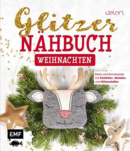 Das Glitzer-Nähbuch – Weihnachten: Deko und Accessoires mit Pailletten-, Metallic- und Glitzerstoffen – Mit Schnittmusterbogen zum Download