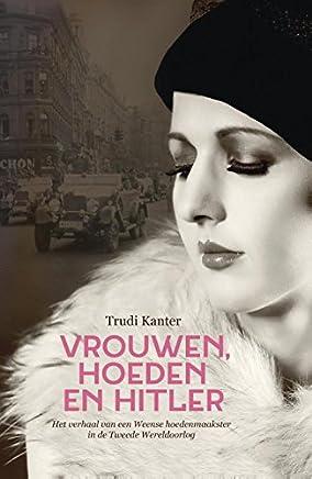 Vrouwen, hoeden en Hitler: het verhaal van een Weense hoedenmaakster in de Tweede Wereldoorlog (Dutch Edition)