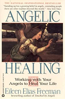 Angelic Healing: Working with Your Angel to Heal Your Life by [Eileen Elias Freeman]