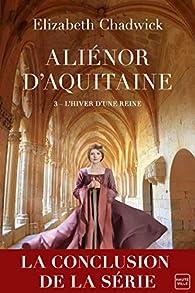 Aliénor d'Aquitaine, tome 3 : L'hiver d'une reine par Elizabeth Chadwick