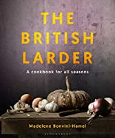 The British Larder: A Cookbook For All Seasons