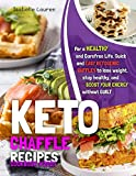 Keto Chaffle Recipes Cookbook #2021: For a Healthy and Carefree Life. Quick and Easy Ketogenic...