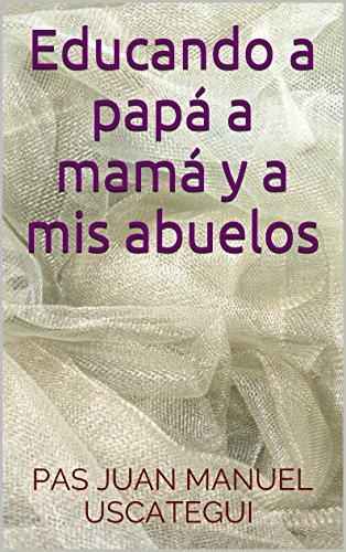 Educando a papá a mamá y a mis abuelos