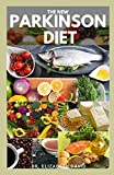 THE NEW PARKINSON DIET: Most Up-to-Date Guide on Nutritional Recipe Diets and Cookbook for the Treating and Managing of Parkinson's disease