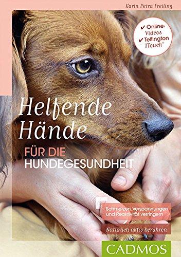 Helfende Hände für die Hundegesundheit: Schmerzen, Verspannungen und Reaktivität verringern (Cadmos Hundepraxis)