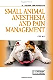 Small Animal Anesthesia and Pain Management: A Color Handbook (Veterinary Color Handbook S...