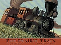 The Prairie Train by [Antoine O Flatharta, Eric Rohmann]