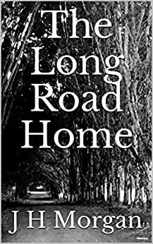 The Long Road Home by [J H Morgan]