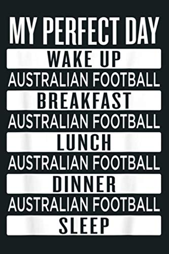 Australian Football Perfect Day Australian Rules Football: Notebook Planner - 6x9 inch Daily Planner Journal, To Do List Notebook, Daily Organizer, 114 Pages