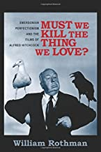Must We Kill the Thing We Love?: Emersonian Perfectionism and the Films of Alfred Hitchcock (Film and Culture Series)
