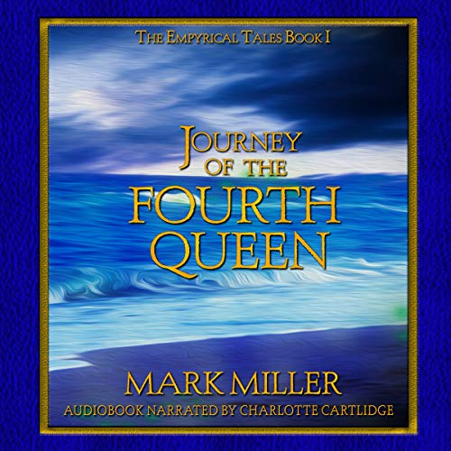Journey of the Fourth Queen     Empyrical Tales, Book 1              Written by:                                                                                                                                 Mark Miller                               Narrated by:                                                                                                                                 Charlotte Cartlidge                      Length: 8 hrs and 47 mins     Not rated yet     Overall 0.0