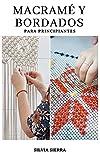MACRAMÉ Y BORDADOS PARA PRINCIPIANTES: Guía para aprender a bordar y hacer manualidades con hilo y nudos e instrucciones paso a paso de patrones para elaborar tus propios diseños