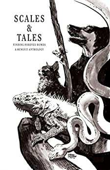 Scales & Tales: Finding Forever Homes by [John  Palisano, Ray Bradbury, Tim  Powers, Marv Wolfman, Clive Barker, Joe R. Lansdale, Lisa Morton, William F. No;an, Amber Benson]