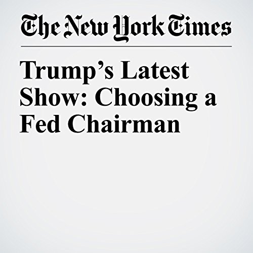 Trump's Latest Show: Choosing a Fed Chairman copertina