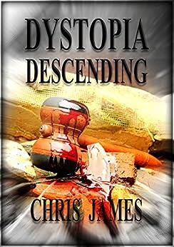 Dystopia Descending by [Chris James]
