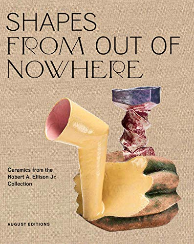 Compare Textbook Prices for Shapes From Out of Nowhere: Ceramics from the Robert A. Ellison Jr. Collection AUGUST EDITIONS  ISBN 9781947359062 by Spinozzi, Adrienne,Adamson, Glenn,Ellison, Robert A.