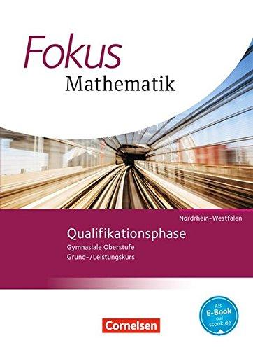 Fokus Mathematik - Gymnasiale Oberstufe - Nordrhein-Westfalen - Neubearbeitung 2014: Qualifikationsphase - Schülerbuch (Fokus Mathematik - Gymnasiale Oberstufe / Nordrhein-Westfalen - Ausgabe 2014)